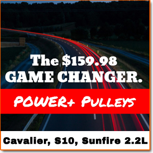 Power+ Pulleys for Chevy Cavalier, S10 and Sunfire 2.2L